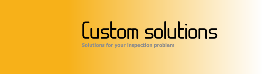 Custom solutions Solutions for your inspection problem